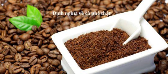 Định nghĩa về cà phê thật và cách nhận biết