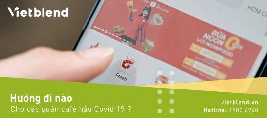 Hướng đi nào cho các quán Cafe hậu Covid 19?