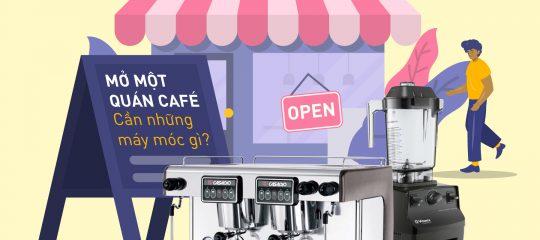 Mở một quán café cần những máy móc gì?