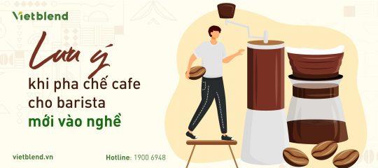 Lưu ý khi pha chế Café cho Barista mới vào nghề