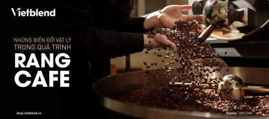 Những biến đổi vật lý trong quá trình rang cà phê